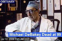 Michael DeBakey Dead at 99