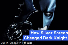 How Silver Screen Changed Dark Knight