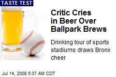 Critic Cries in Beer Over Ballpark Brews
