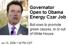 Governator Open to Obama Energy Czar Job