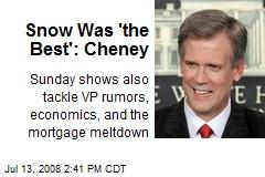 Snow Was 'the Best': Cheney