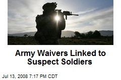 Army Waivers Linked to Suspect Soldiers