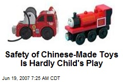 Safety of Chinese-Made Toys Is Hardly Child's Play