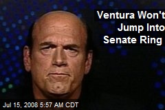 Ventura Won't Jump Into Senate Ring