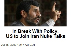 In Break With Policy, US to Join Iran Nuke Talks