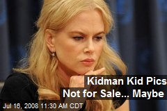 Kidman Kid Pics Not for Sale... Maybe