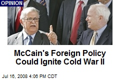 McCain's Foreign Policy Could Ignite Cold War II