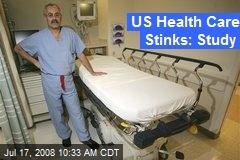 US Health Care Stinks: Study