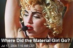 Where Did the Material Girl Go?