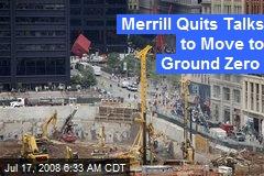 Merrill Quits Talks to Move to Ground Zero