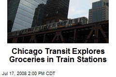 Chicago Transit Explores Groceries in Train Stations