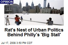 Rat's Nest of Urban Politics Behind Philly's 'Big Stall'