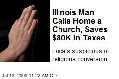 Illinois Man Calls Home a Church, Saves $80K in Taxes