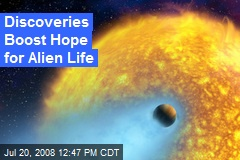 Discoveries Boost Hope for Alien Life