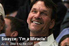 Swayze: 'I'm a Miracle'