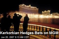 Kerkorkian Hedges Bets on MGM