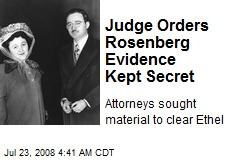 Judge Orders Rosenberg Evidence Kept Secret