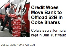 Credit Woes Move Bank to Offload $2B in Coke Shares
