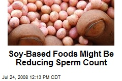 Soy reduces sperm count