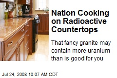 Nation Cooking on Radioactive Countertops