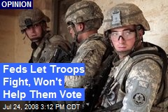Feds Let Troops Fight, Won't Help Them Vote
