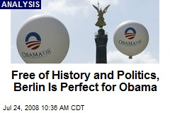 Free of History and Politics, Berlin Is Perfect for Obama