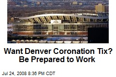 Want Denver Coronation Tix? Be Prepared to Work