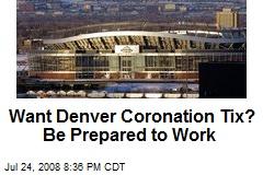Want Denver Coronation Tix? Be Prepared to Work