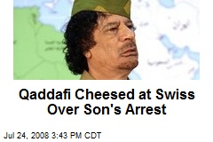 Qaddafi Cheesed at Swiss Over Son's Arrest