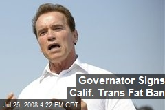 Governator Signs Calif. Trans Fat Ban