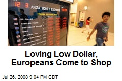 Loving Low Dollar, Europeans Come to Shop