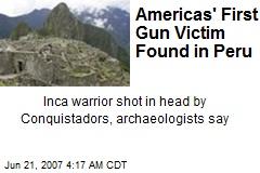 Americas' First Gun Victim Found in Peru