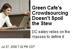 Green Cafe's Crowdsourcing Doesn't Spoil the Stew