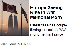Europe Seeing Rise in War Memorial Porn