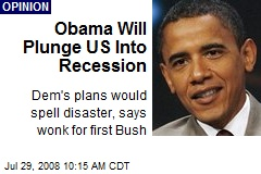 Obama Will Plunge US Into Recession