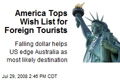 America Tops Wish List for Foreign Tourists