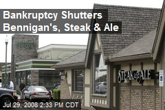 Bankruptcy Shutters Bennigan's, Steak & Ale