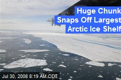 Huge Chunk Snaps Off Largest Arctic Ice Shelf