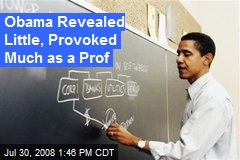 Obama Revealed Little, Provoked Much as a Prof