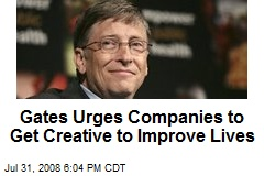 Gates Urges Companies to Get Creative to Improve Lives