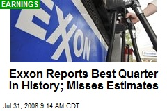 Exxon Reports Best Quarter in History; Misses Estimates
