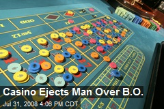 Casino Ejects Man Over B.O.