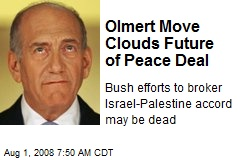 Olmert Move Clouds Future of Peace Deal