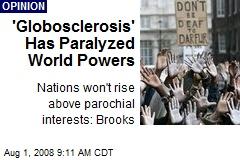 'Globosclerosis' Has Paralyzed World Powers