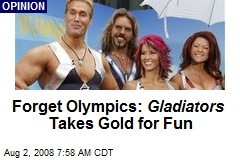 Forget Olympics: Gladiators Takes Gold for Fun