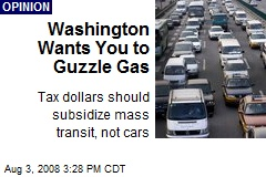 Washington Wants You to Guzzle Gas