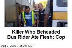 Killer Who Beheaded Bus Rider Ate Flesh: Cop