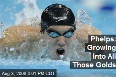 Phelps: Growing Into All Those Golds