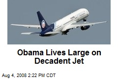 Obama Lives Large on Decadent Jet