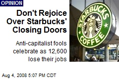 Don't Rejoice Over Starbucks' Closing Doors